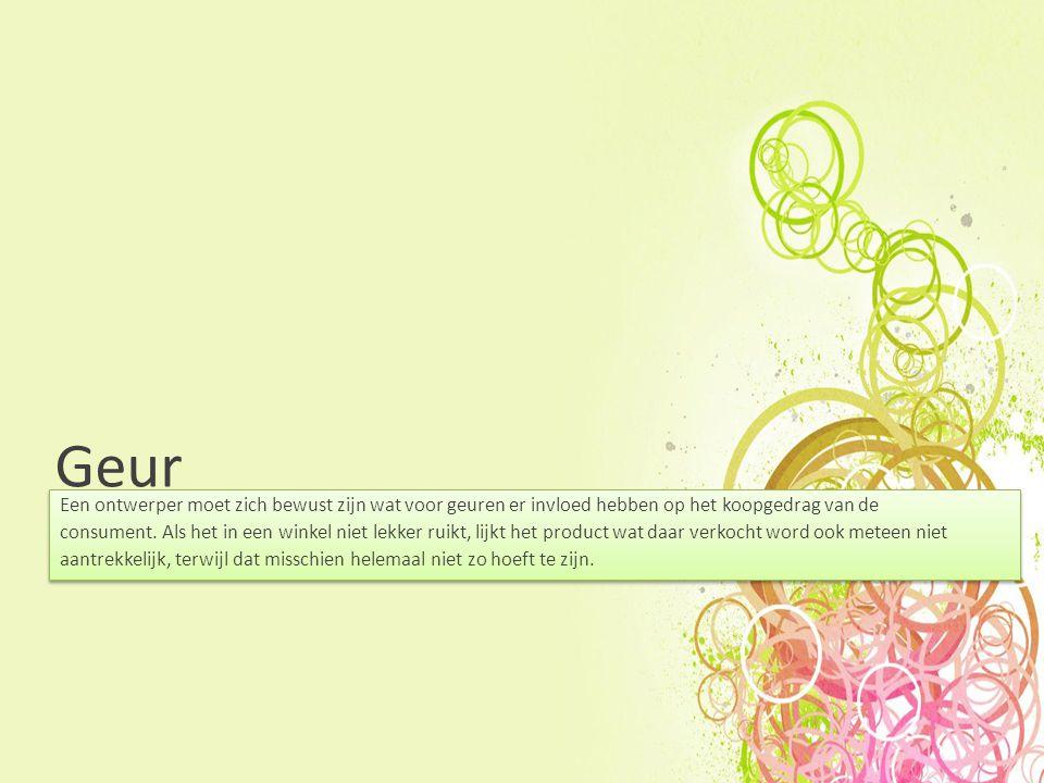 Geur Een ontwerper moet zich bewust zijn wat voor geuren er invloed hebben op het koopgedrag van de consument.