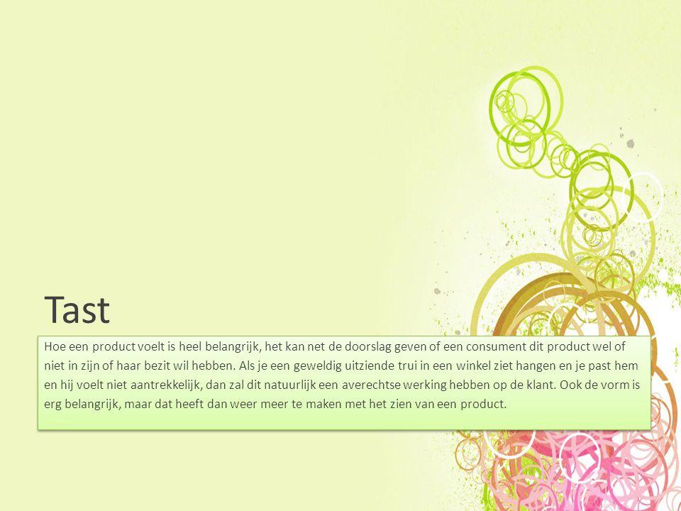 Tast Hoe een product voelt is heel belangrijk, het kan net de doorslag geven of een consument dit product wel of niet in zijn of haar bezit wil hebben.