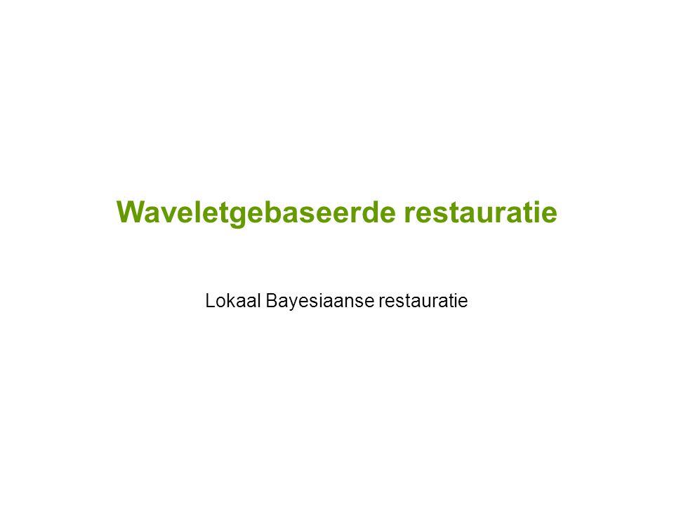 Waveletgebaseerde restauratie Lokaal Bayesiaanse restauratie