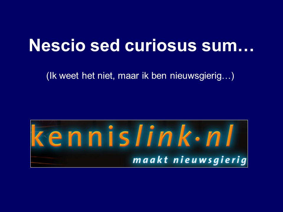 Nescio sed curiosus sum… (Ik weet het niet, maar ik ben nieuwsgierig…)