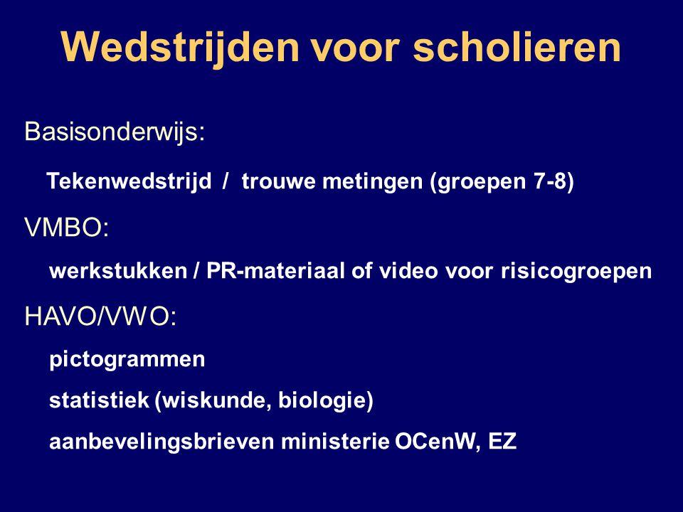 Wedstrijden voor scholieren Basisonderwijs: Tekenwedstrijd / trouwe metingen (groepen 7-8) VMBO: werkstukken / PR-materiaal of video voor risicogroepen HAVO/VWO: pictogrammen statistiek (wiskunde, biologie) aanbevelingsbrieven ministerie OCenW, EZ