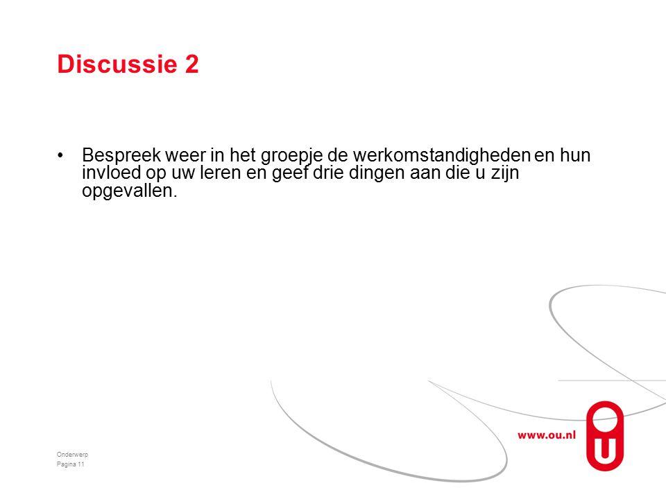 Discussie 2 Bespreek weer in het groepje de werkomstandigheden en hun invloed op uw leren en geef drie dingen aan die u zijn opgevallen.