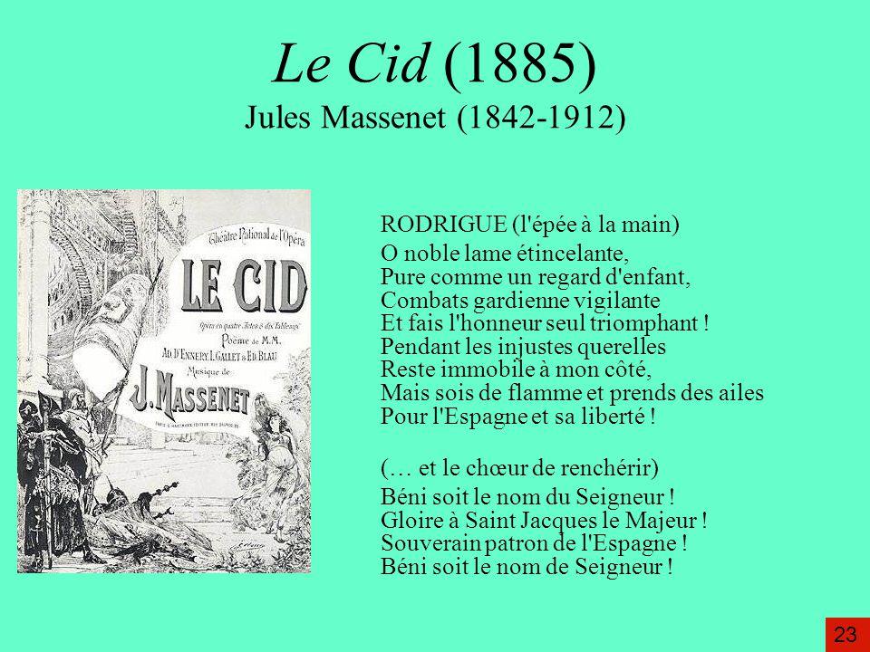 Le Cid (1885) Jules Massenet (1842-1912) RODRIGUE (l'épée à la main) O noble lame étincelante, Pure comme un regard d'enfant, Combats gardienne vigila