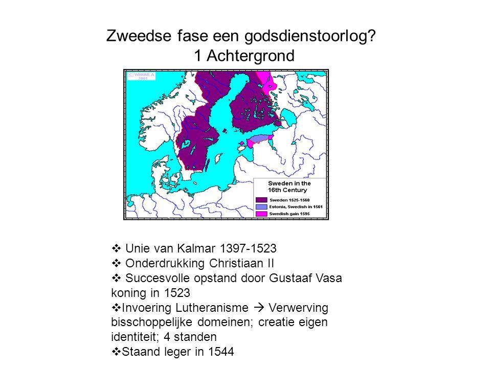 Zweedse fase een godsdienstoorlog? 1 Achtergrond  Unie van Kalmar 1397-1523  Onderdrukking Christiaan II  Succesvolle opstand door Gustaaf Vasa kon