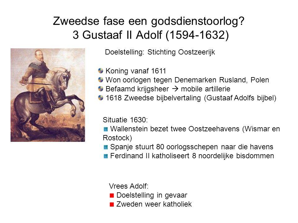 Zweedse fase een godsdienstoorlog? 3 Gustaaf II Adolf (1594-1632) Koning vanaf 1611 Won oorlogen tegen Denemarken Rusland, Polen Befaamd krijgsheer 