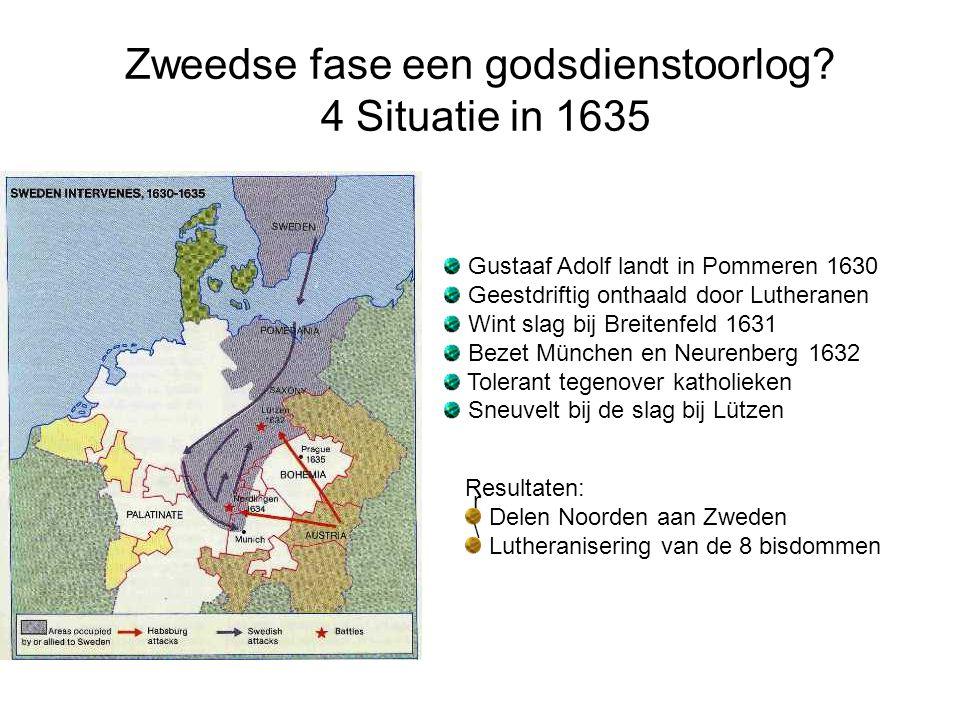 Zweedse fase een godsdienstoorlog? 4 Situatie in 1635 Gustaaf Adolf landt in Pommeren 1630 Geestdriftig onthaald door Lutheranen Wint slag bij Breiten