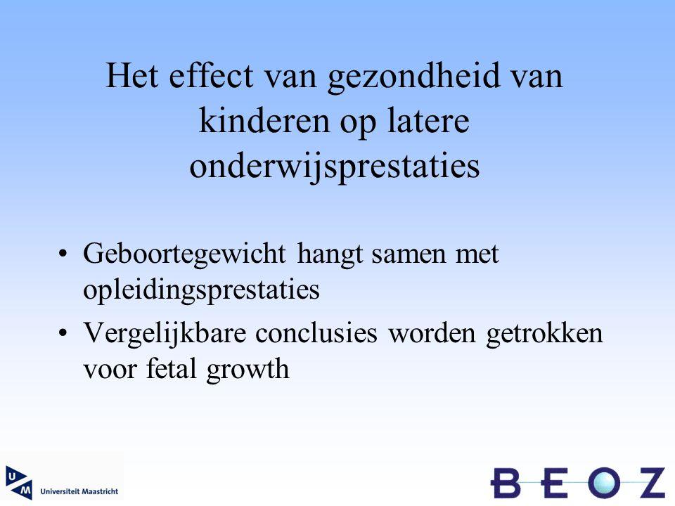 Het effect van gezondheid van kinderen op latere onderwijsprestaties Geboortegewicht hangt samen met opleidingsprestaties Vergelijkbare conclusies worden getrokken voor fetal growth
