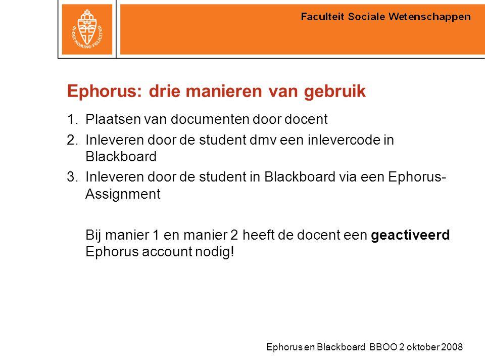 Ephorus en Blackboard BBOO 2 oktober 2008 Ephorus: drie manieren van gebruik 1.Plaatsen van documenten door docent 2.Inleveren door de student dmv een