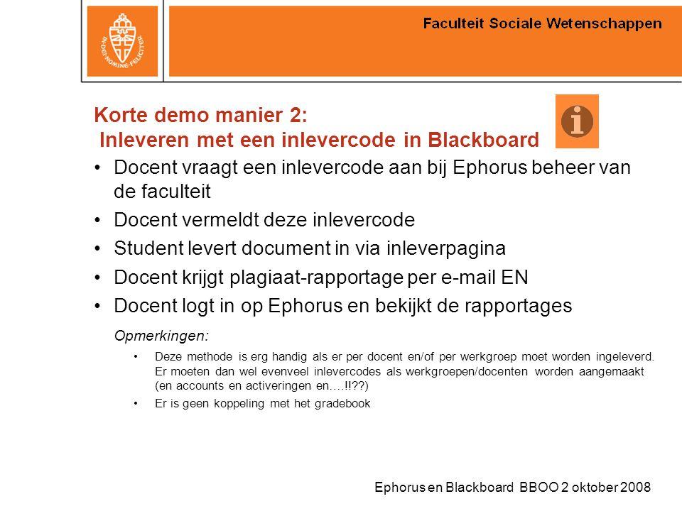 Ephorus en Blackboard BBOO 2 oktober 2008 Korte demo manier 2: Inleveren met een inlevercode in Blackboard Docent vraagt een inlevercode aan bij Ephor