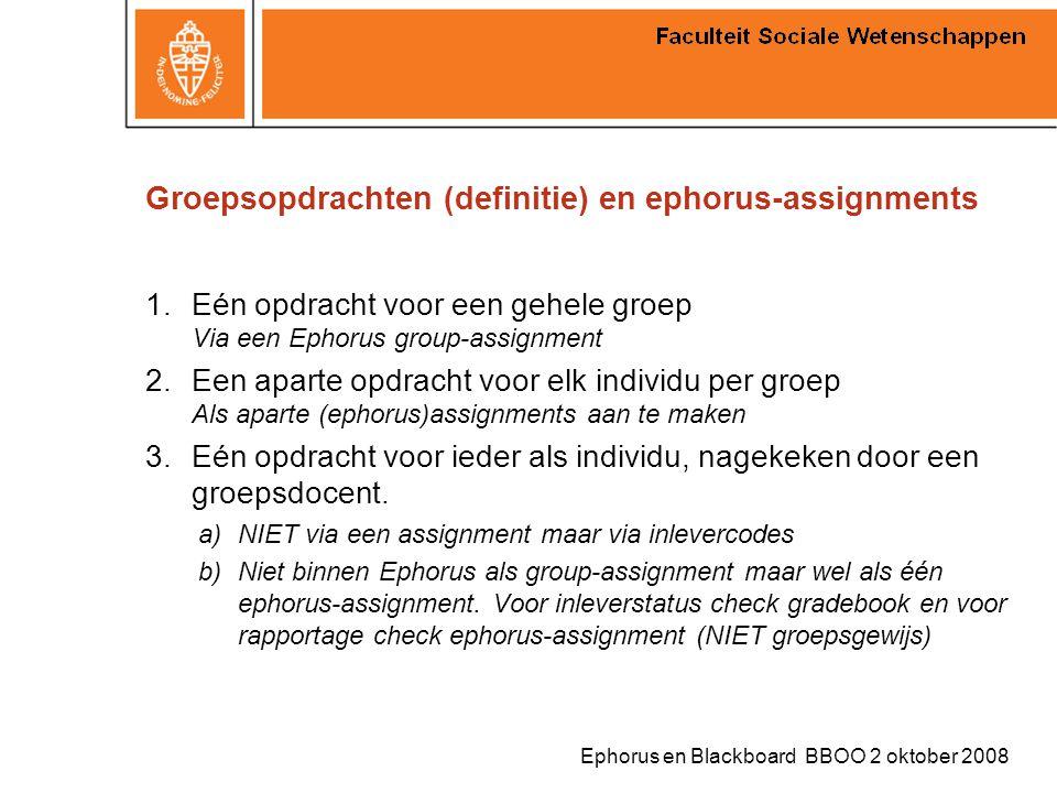 Ephorus en Blackboard BBOO 2 oktober 2008 Groepsopdrachten (definitie) en ephorus-assignments 1.Eén opdracht voor een gehele groep Via een Ephorus gro