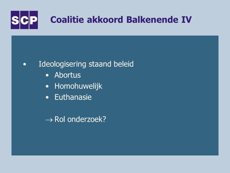Coalitie akkoord Balkenende IV Ideologisering staand beleid Abortus Homohuwelijk Euthanasie  Rol onderzoek?