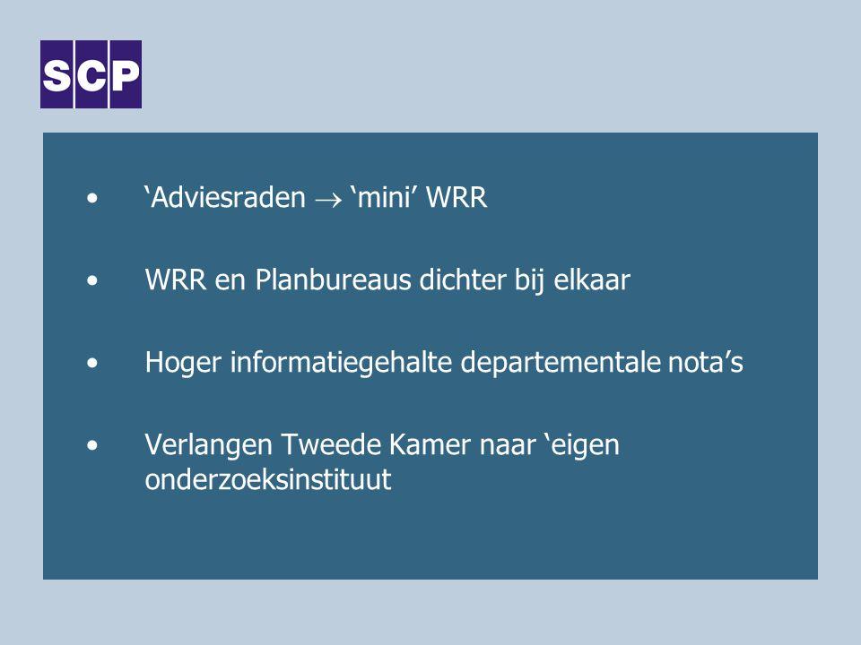 'Adviesraden  'mini' WRR WRR en Planbureaus dichter bij elkaar Hoger informatiegehalte departementale nota's Verlangen Tweede Kamer naar 'eigen onderzoeksinstituut