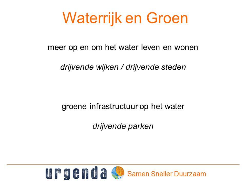 Samen Sneller Duurzaam Waterrijk en Groen meer op en om het water leven en wonen drijvende wijken / drijvende steden groene infrastructuur op het water drijvende parken
