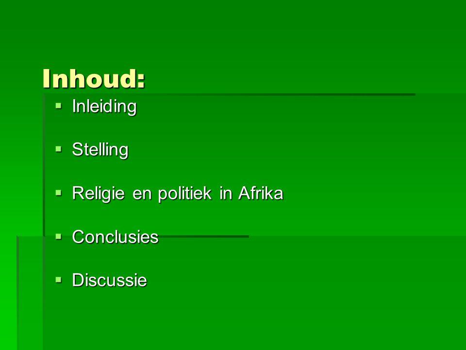Inhoud: Inhoud:  Inleiding  Stelling  Religie en politiek in Afrika  Conclusies  Discussie