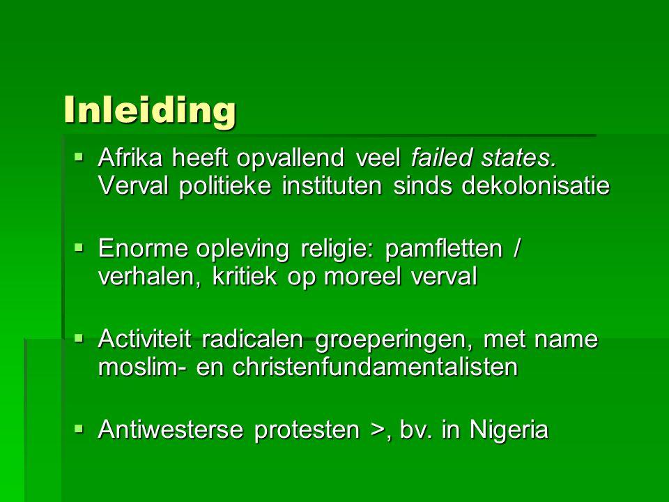 Inleiding  Afrika heeft opvallend veel failed states. Verval politieke instituten sinds dekolonisatie  Enorme opleving religie: pamfletten / verhale