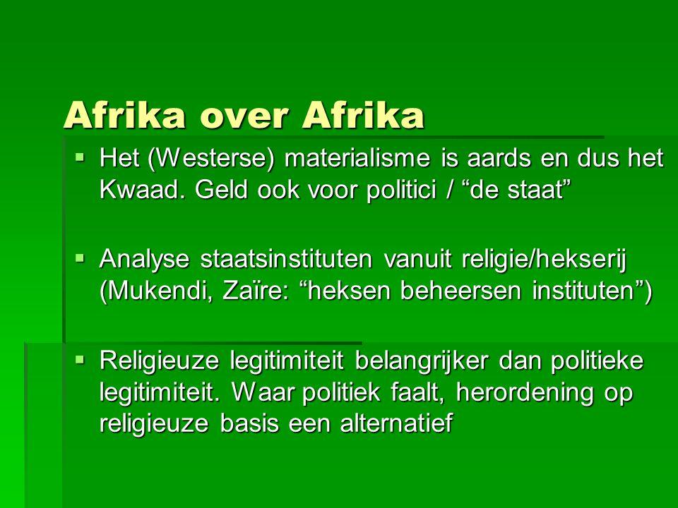 Conclusie  Westen en Afrikanen denken op volstrekt verschillende frequentie  De Westerse manier van staatsvorming op basis scheiding politiek en religie: verval instituten, chaos  Voor Afrikanen spirituele > fysieke wereld.