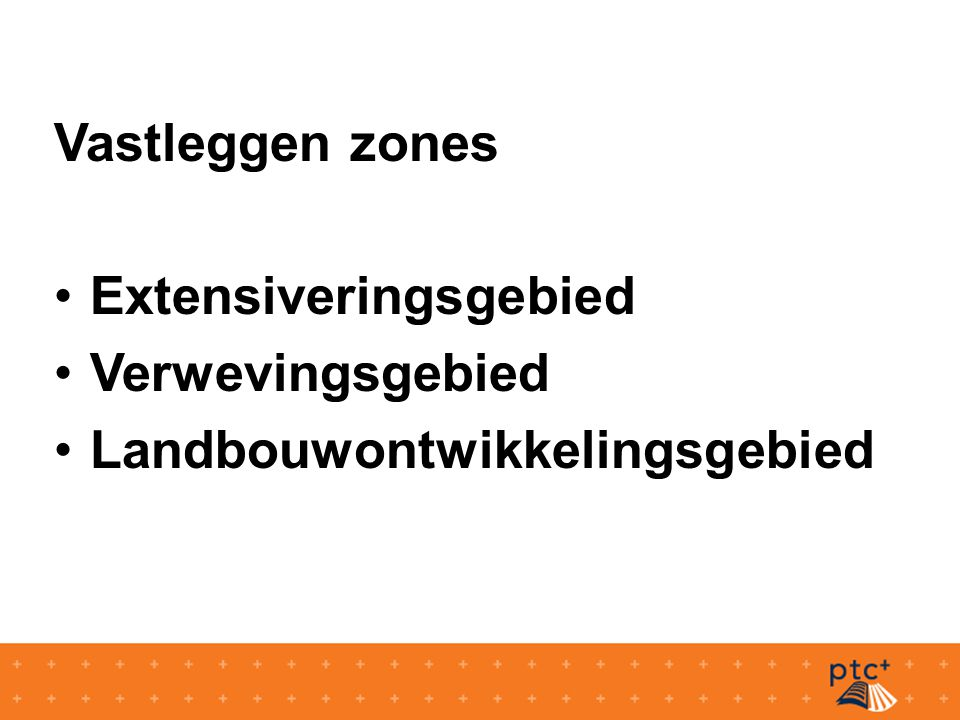 Vastleggen zones Extensiveringsgebied Verwevingsgebied Landbouwontwikkelingsgebied