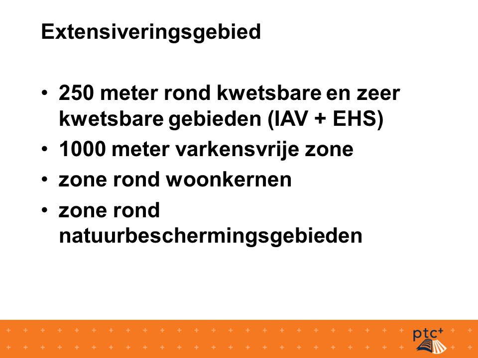 Extensiveringsgebied 250 meter rond kwetsbare en zeer kwetsbare gebieden (IAV + EHS) 1000 meter varkensvrije zone zone rond woonkernen zone rond natuurbeschermingsgebieden