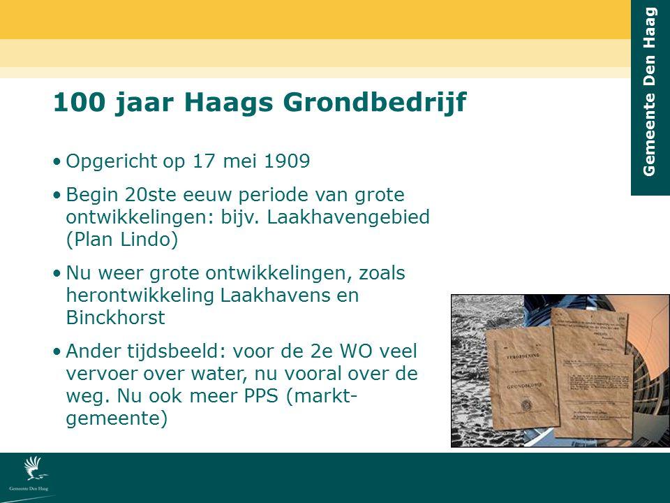 Gemeente Den Haag 100 jaar Haags Grondbedrijf Opgericht op 17 mei 1909 Begin 20ste eeuw periode van grote ontwikkelingen: bijv. Laakhavengebied (Plan