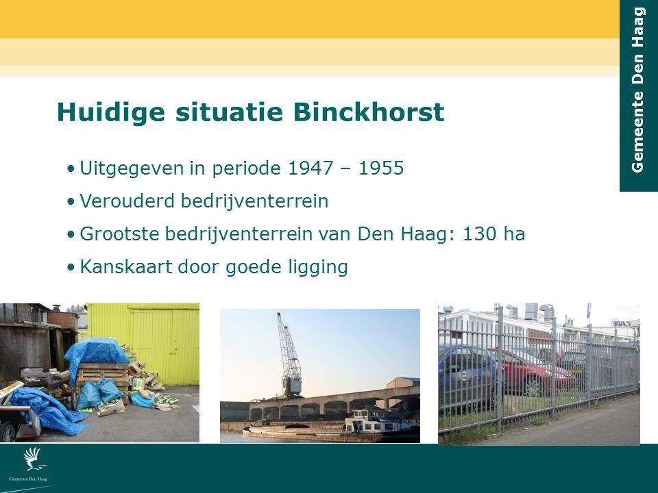 Gemeente Den Haag Huidige situatie Binckhorst Uitgegeven in periode 1947 – 1955 Verouderd bedrijventerrein Grootste bedrijventerrein van Den Haag: 130