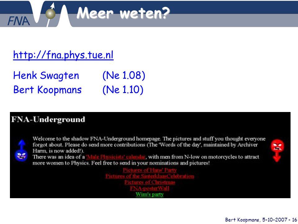 Bert Koopmans, 5-10-2007 - 16 Meer weten? http://fna.phys.tue.nl Henk Swagten (Ne 1.08) Bert Koopmans (Ne 1.10)