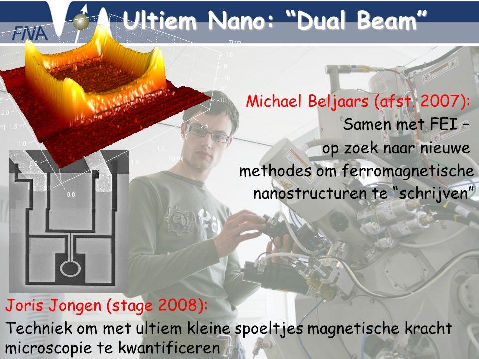 """Bert Koopmans, 5-10-2007 - 7 Ultiem Nano: """"Dual Beam"""" Michael Beljaars (afst. 2007): Samen met FEI – op zoek naar nieuwe methodes om ferromagnetische"""