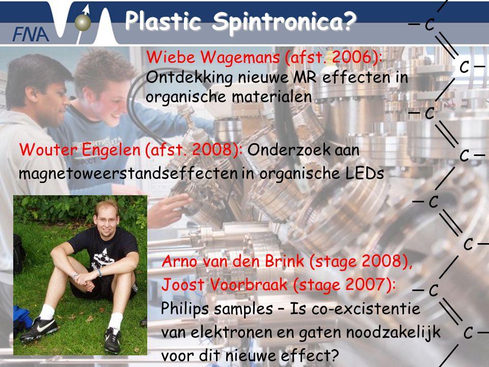 Bert Koopmans, 5-10-2007 - 9 Plastic Spintronica? Wouter Engelen (afst. 2008): Onderzoek aan magnetoweerstandseffecten in organische LEDs Arno van den