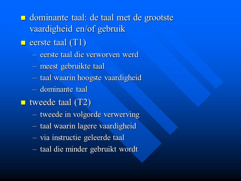 dominante taal: de taal met de grootste vaardigheid en/of gebruik dominante taal: de taal met de grootste vaardigheid en/of gebruik eerste taal (T1) e