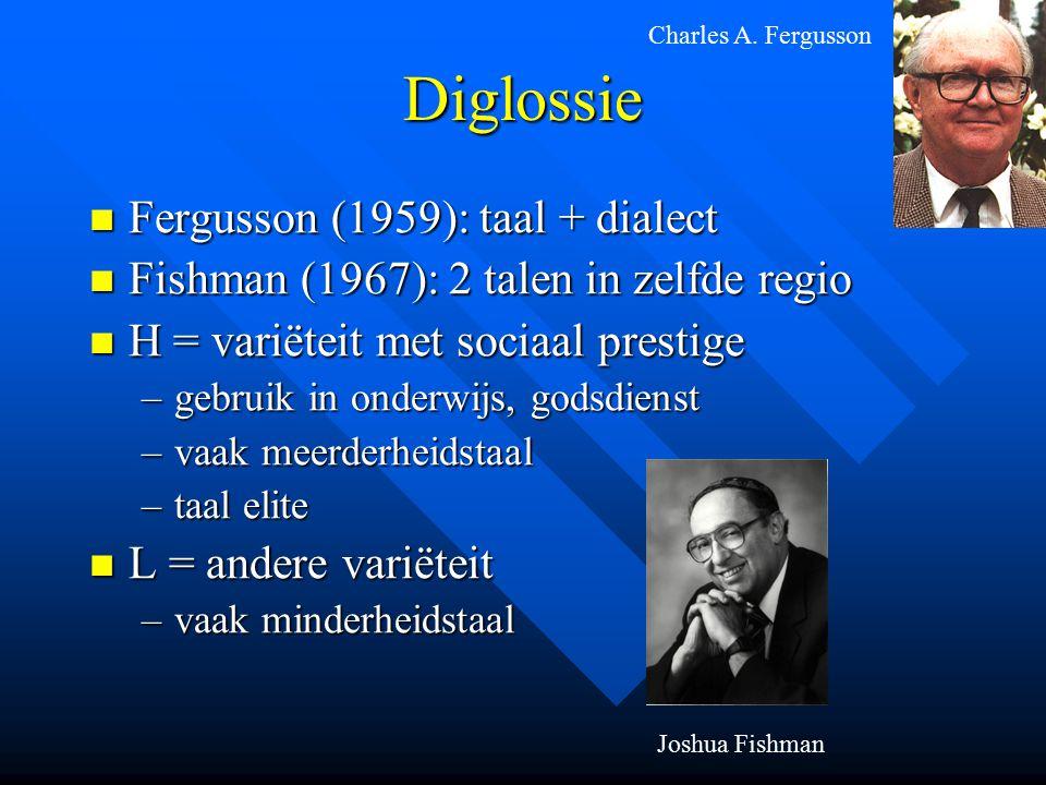 Diglossie Fergusson (1959): taal + dialect Fergusson (1959): taal + dialect Fishman (1967): 2 talen in zelfde regio Fishman (1967): 2 talen in zelfde