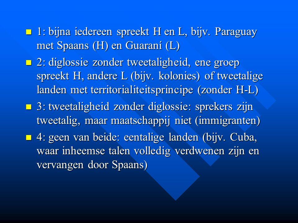 1: bijna iedereen spreekt H en L, bijv. Paraguay met Spaans (H) en Guaraní (L) 1: bijna iedereen spreekt H en L, bijv. Paraguay met Spaans (H) en Guar