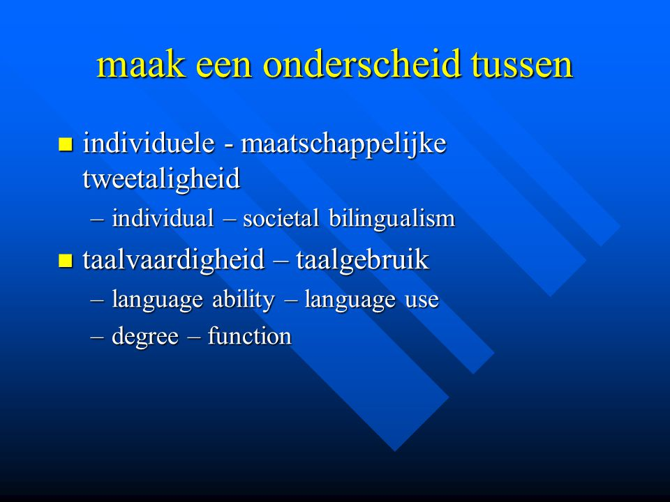 maak een onderscheid tussen individuele - maatschappelijke tweetaligheid individuele - maatschappelijke tweetaligheid –individual – societal bilingual