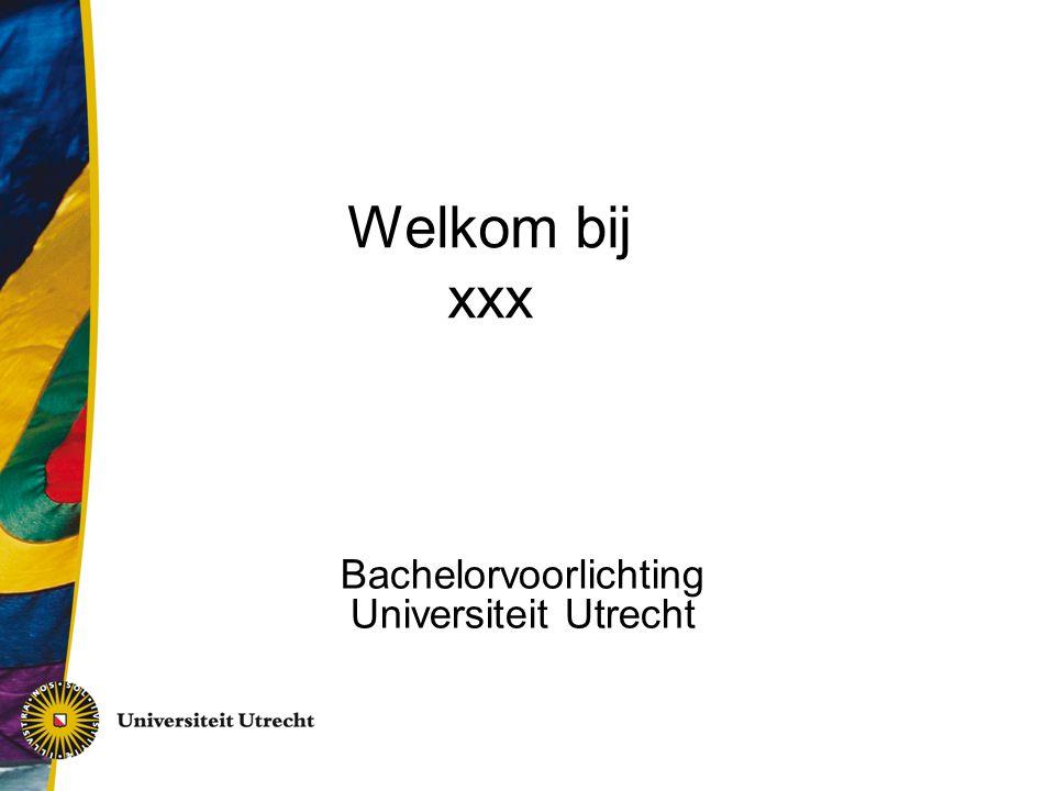 Welkom bij xxx Bachelorvoorlichting Universiteit Utrecht