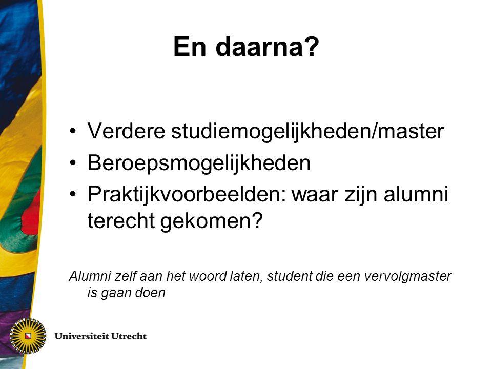 En daarna? Verdere studiemogelijkheden/master Beroepsmogelijkheden Praktijkvoorbeelden: waar zijn alumni terecht gekomen? Alumni zelf aan het woord la