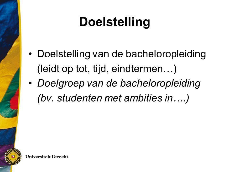 Doelstelling Doelstelling van de bacheloropleiding (leidt op tot, tijd, eindtermen…) Doelgroep van de bacheloropleiding (bv. studenten met ambities in