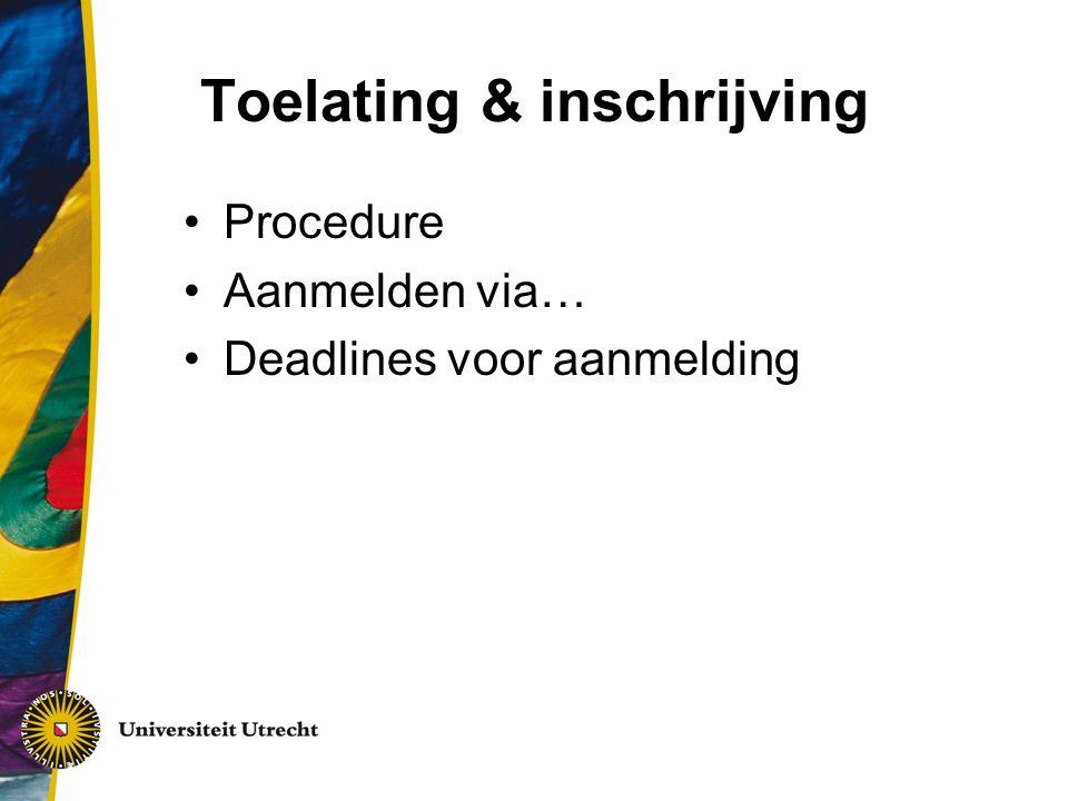 Toelating & inschrijving Procedure Aanmelden via… Deadlines voor aanmelding