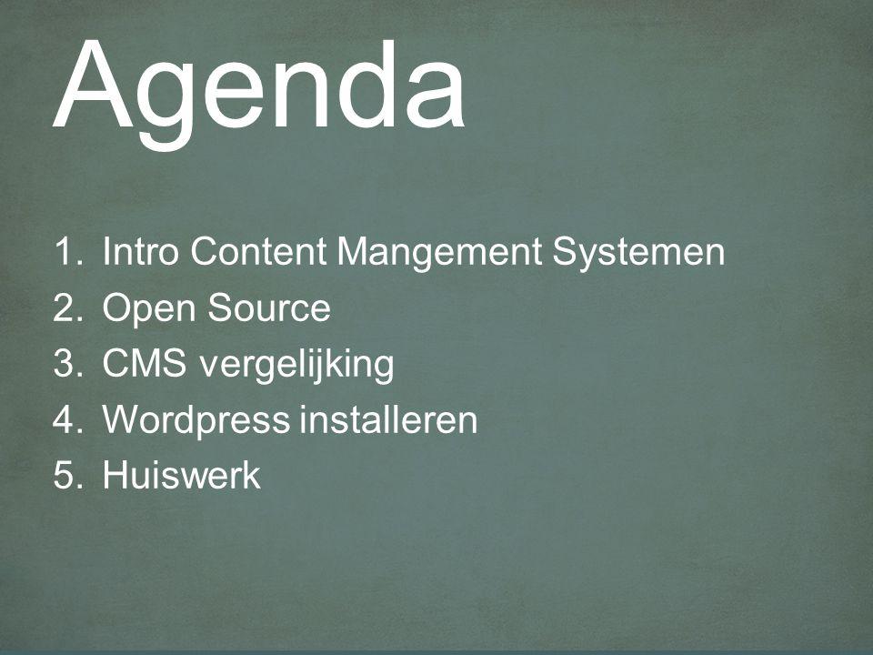 Agenda 1.Intro Content Mangement Systemen 2.Open Source 3.CMS vergelijking 4.Wordpress installeren 5.Huiswerk