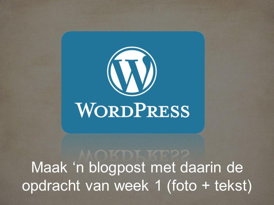 Maak 'n blogpost met daarin de opdracht van week 1 (foto + tekst)