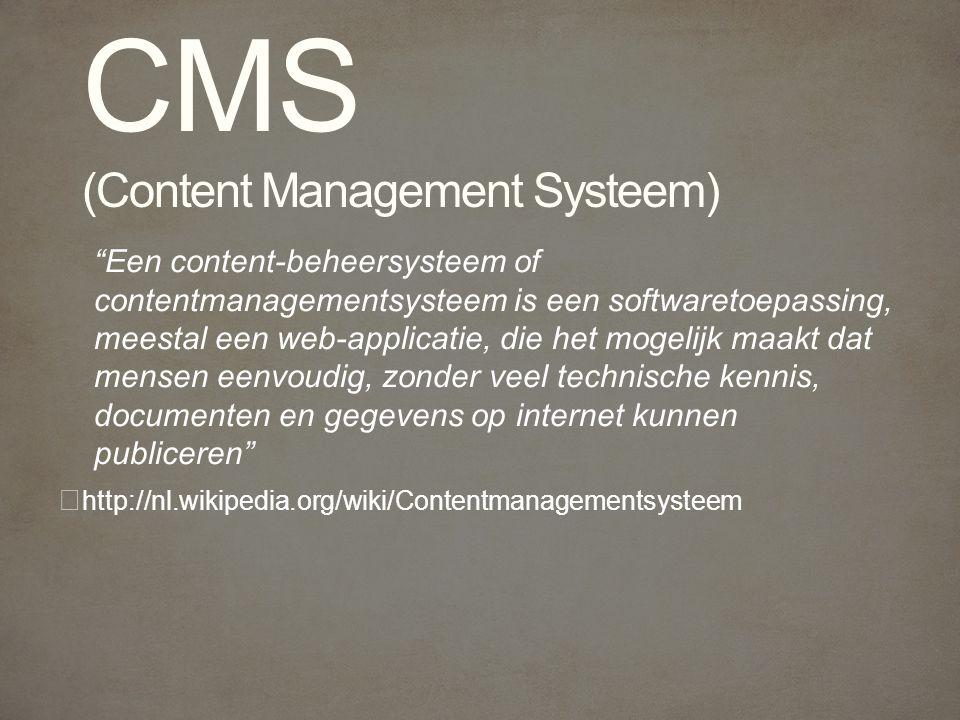 Een content-beheersysteem of contentmanagementsysteem is een softwaretoepassing, meestal een web-applicatie, die het mogelijk maakt dat mensen eenvoudig, zonder veel technische kennis, documenten en gegevens op internet kunnen publiceren http://nl.wikipedia.org/wiki/Contentmanagementsysteem CMS (Content Management Systeem)