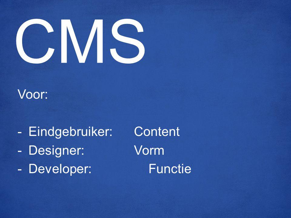 Voor: -Eindgebruiker:Content -Designer:Vorm -Developer:Functie