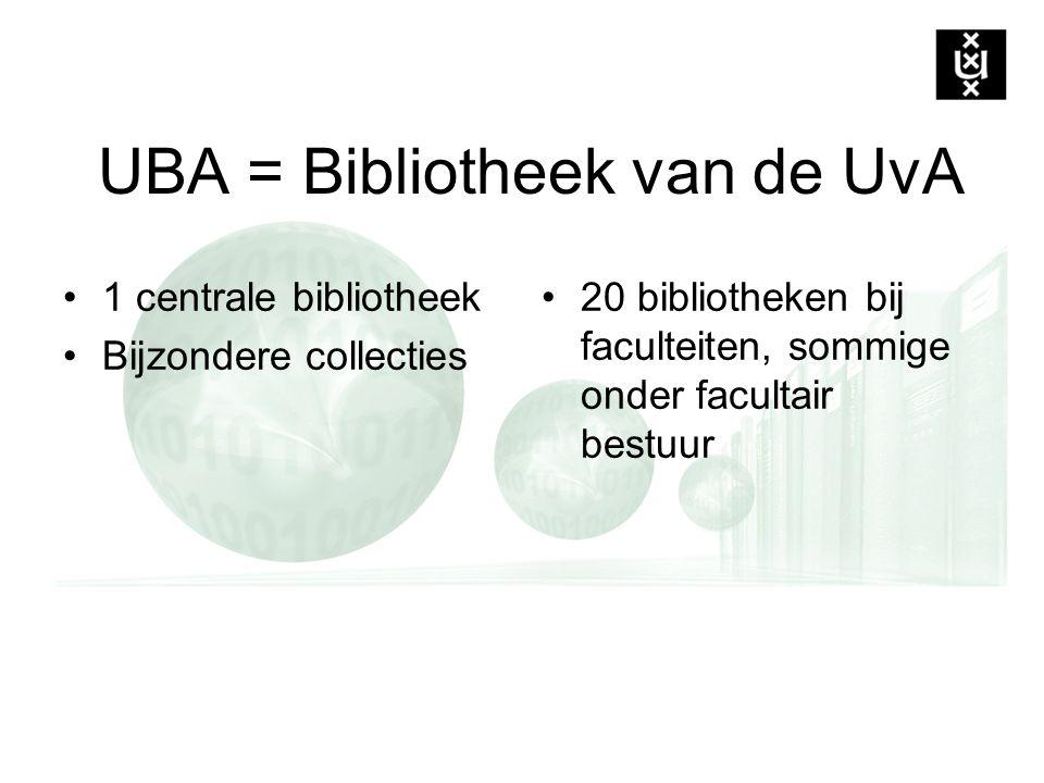 UBA = Bibliotheek van de UvA 1 centrale bibliotheek Bijzondere collecties 20 bibliotheken bij faculteiten, sommige onder facultair bestuur