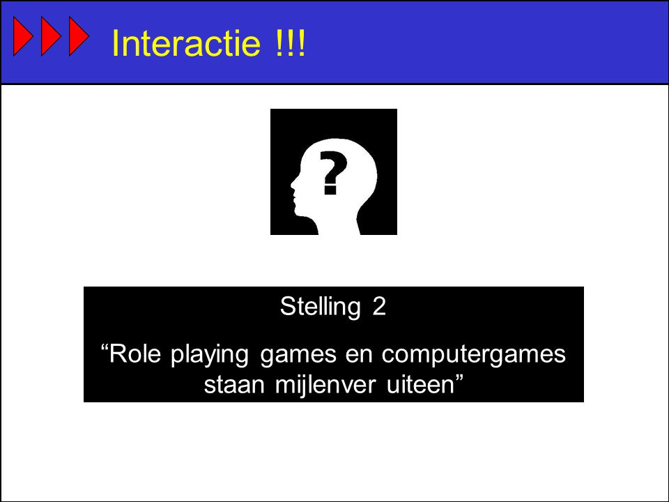"Interactie !!! Stelling 2 ""Role playing games en computergames staan mijlenver uiteen"""