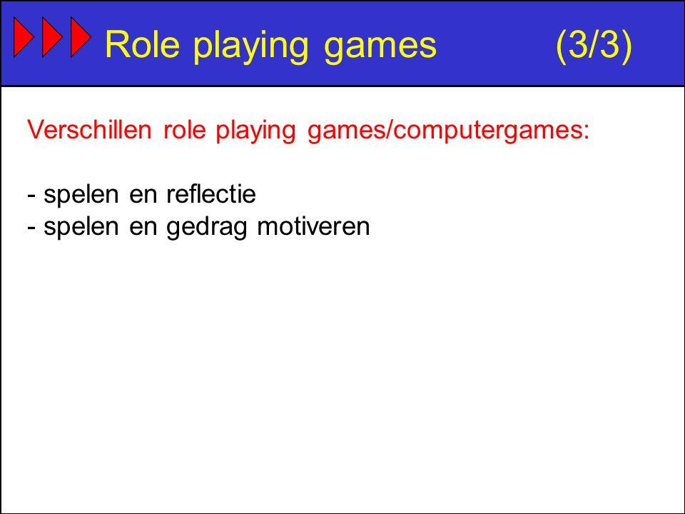 Role playing games(3/3) Verschillen role playing games/computergames: - spelen en reflectie - spelen en gedrag motiveren