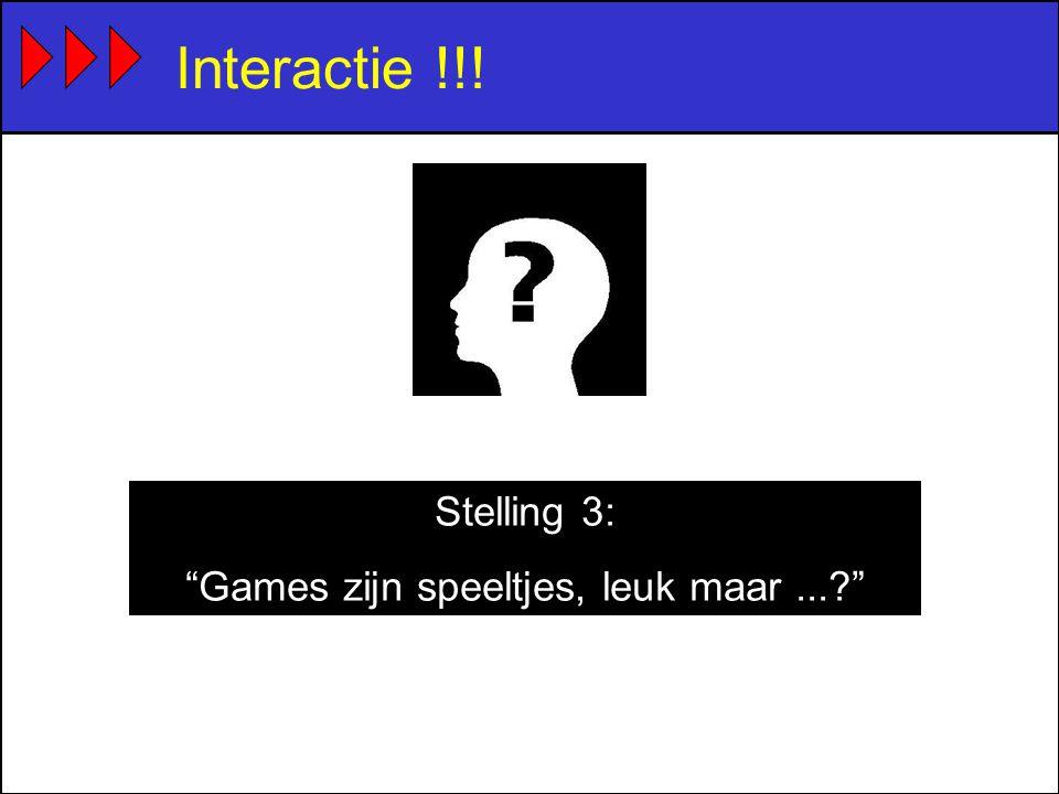 Interactie !!! Stelling 3: Games zijn speeltjes, leuk maar...?