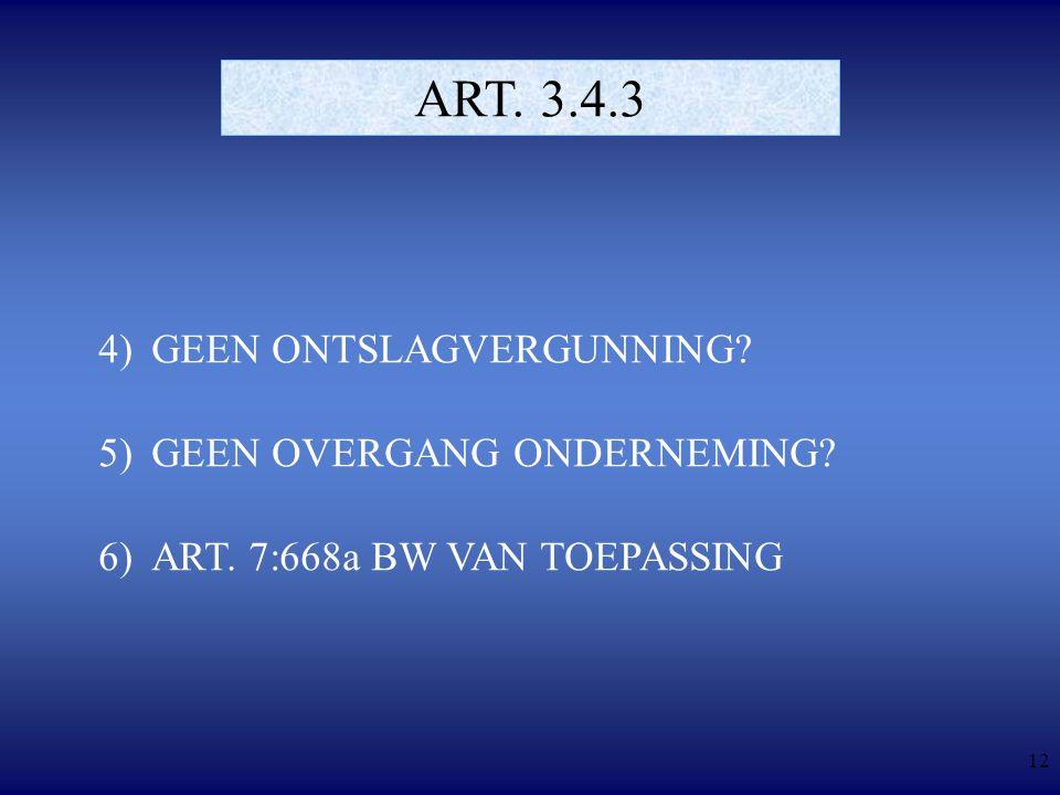 12 ART. 3.4.3 4)GEEN ONTSLAGVERGUNNING. 5)GEEN OVERGANG ONDERNEMING.