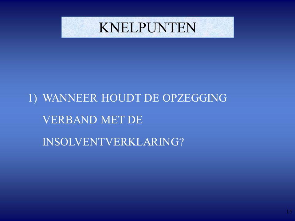 15 KNELPUNTEN 1)WANNEER HOUDT DE OPZEGGING VERBAND MET DE INSOLVENTVERKLARING