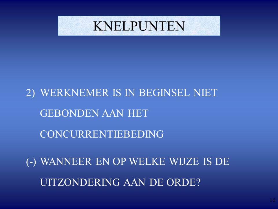 16 KNELPUNTEN 2) WERKNEMER IS IN BEGINSEL NIET GEBONDEN AAN HET CONCURRENTIEBEDING (-)WANNEER EN OP WELKE WIJZE IS DE UITZONDERING AAN DE ORDE