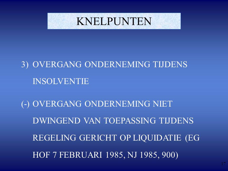 17 KNELPUNTEN 3) OVERGANG ONDERNEMING TIJDENS INSOLVENTIE (-)OVERGANG ONDERNEMING NIET DWINGEND VAN TOEPASSING TIJDENS REGELING GERICHT OP LIQUIDATIE (EG HOF 7 FEBRUARI 1985, NJ 1985, 900)
