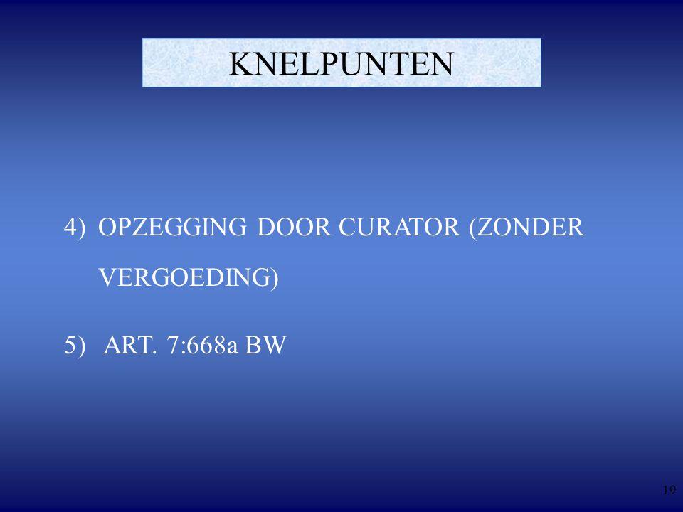 19 KNELPUNTEN 4)OPZEGGING DOOR CURATOR (ZONDER VERGOEDING) 5) ART. 7:668a BW