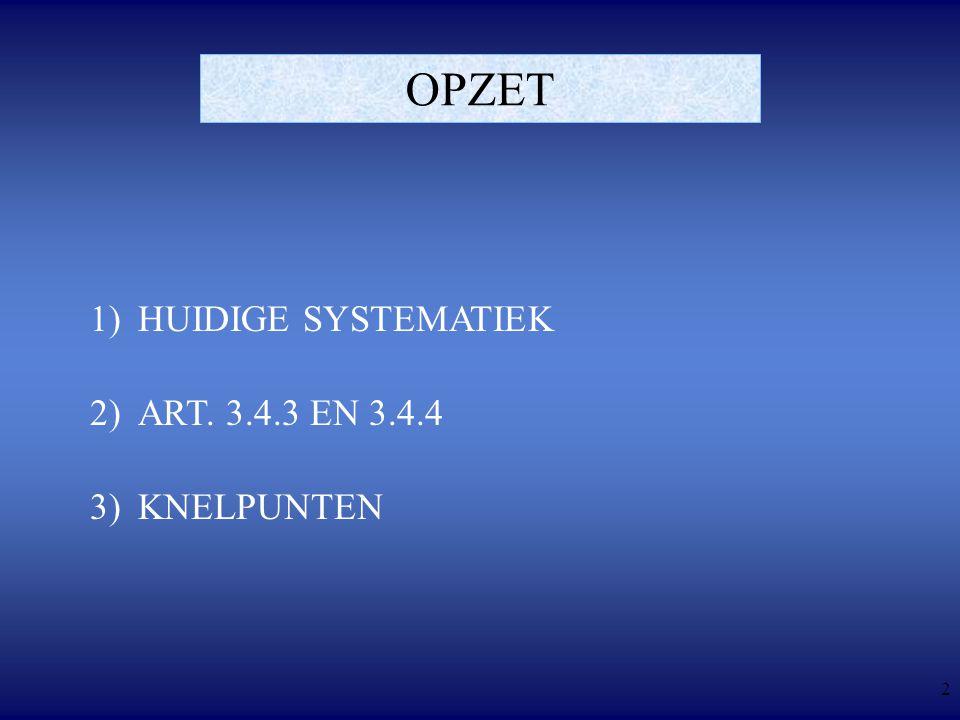 2 OPZET 1)HUIDIGE SYSTEMATIEK 2)ART. 3.4.3 EN 3.4.4 3)KNELPUNTEN