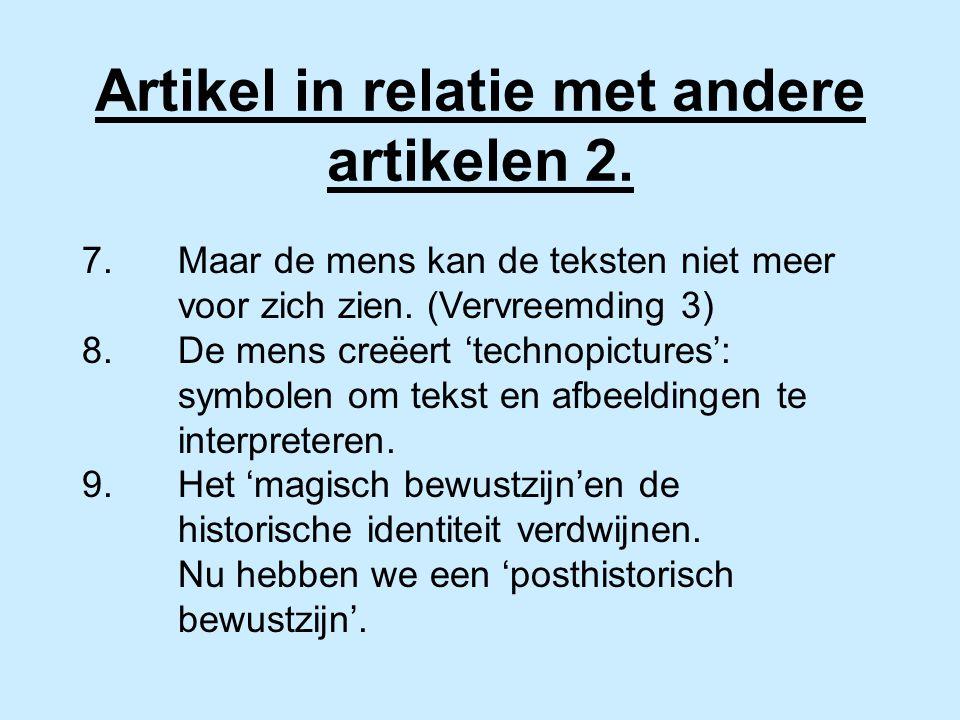 Artikel in relatie met andere artikelen 2. 7.Maar de mens kan de teksten niet meer voor zich zien. (Vervreemding 3) 8.De mens creëert 'technopictures'